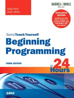 Beginning Programming in 24 Hours, Sams Teach Yourself (B&N Special Edition)