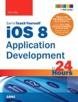 Book Cover Image. Title: iOS 8 Application Development in 24 Hours, Sams Teach Yourself, Author: John Ray