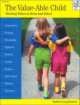 The Value-Able Child: Teaching Values at Home and School