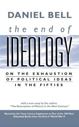The End of Ideology: On the Exhaustion of Political Ideas in the Fifties, with