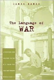 The Language of War: Literature and Culture in the U. S. from the Civil War Through World War II