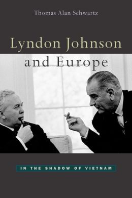 Lyndon Johnson and Europe: In the Shadow of Vietnam