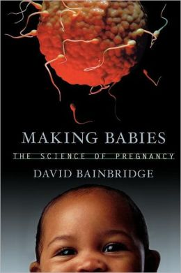 Making Babies: The Science of Pregnancy