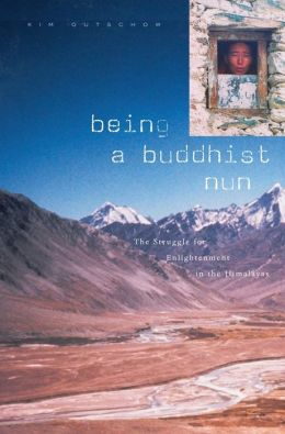 Being a Buddhist Nun: The Struggle for Enlightenment in the Himalayas