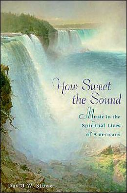 How Sweet the Sound: Music in the Spiritual Lives of Americans