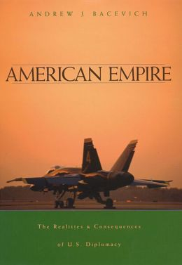 American Empire: The Realities and Consequences of U. S. Diplomacy