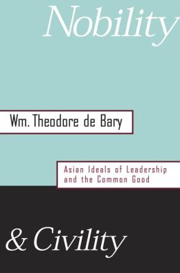 Nobility and Civility: Asian Ideals of Leadership and the Common Good