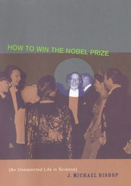 How to Win the Nobel Prize: An Unexpected Life in Science