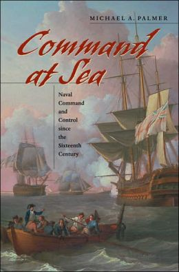 Command at Sea: Naval Command and Control since the Sixteenth Century