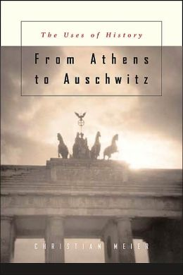From Athens to Auschwitz: The Uses of History