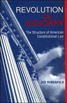 Revolution by Judiciary: The Structure of American Constitutional Law
