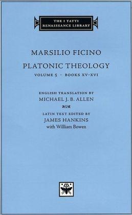 Platonic Theology, Volume 5, Books XV-XVI (I Tatti Renaissance Library)