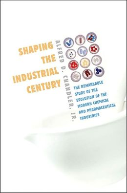 Shaping the Industrial Century: The Remarkable Story of the Evolution of the Modern Chemical and Pharmaceutical Industries