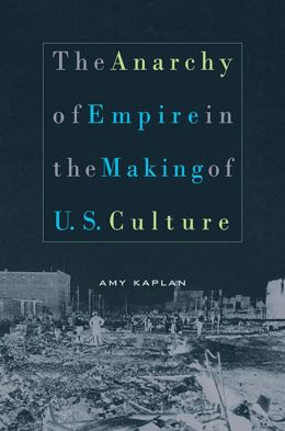 The Anarchy of Empire in the Making of U. S. Culture