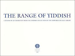The Range of Yiddish: A Catalog of an Exhibition from the Yiddish Collection of the Harvard College Library