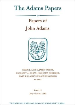 Papers of John Adams, Volume 13: 1 May - 26 October 1782
