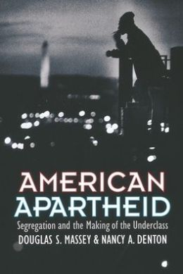 American Apartheid: Segregation and the Making of the Underclass