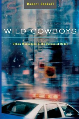 Wild Cowboys: Urban Marauders and the Forces of Order