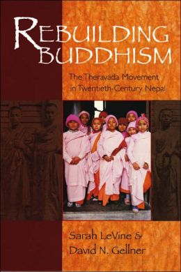 Rebuilding Buddhism: The Theravada Movement in Twentieth-Century Nepal