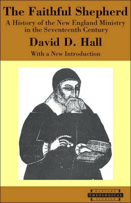 The Faithful Shepherd: A History of the New England Ministry in the Seventeenth Century, with a New Introduction