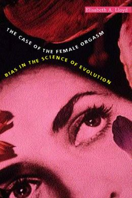 The Case of the Female Orgasm: Bias in the Science of Evolution