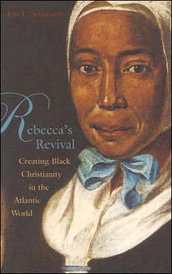 Rebecca's Revival: Creating Black Christianity in the Atlantic World