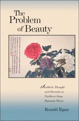The Problem of Beauty: Aesthetic Thought and Pursuits in Northern Song Dynasty China
