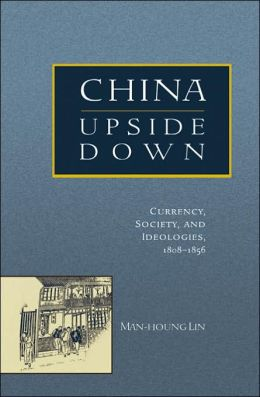 China Upside Down: Currency, Society, and Ideologies, 1808-1856