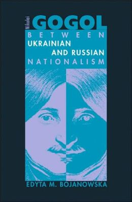 Nikolai Gogol: Between Ukrainian and Russian Nationalism
