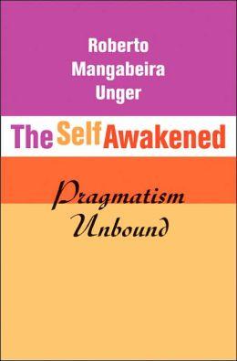 The Self Awakened: Pragmatism Unbound