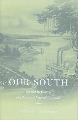 Our South: Geographic Fantasy and the Rise of National Literature
