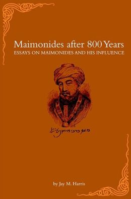 Maimonides after 800 Years: Essays on Maimonides and his Influence