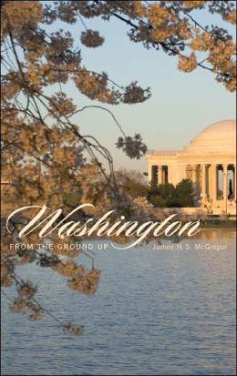 Washington from the Ground Up