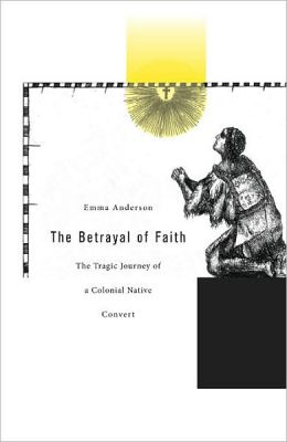 The Betrayal of Faith: The Tragic Journey of a Colonial Native Convert