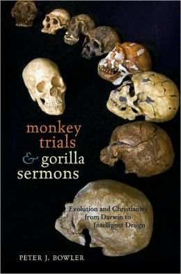 Monkey Trials and Gorilla Sermons: Evolution and Christianity from Darwin to Intelligent Design