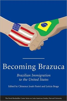 Becoming Brazuca: Brazilian Immigration to the United States