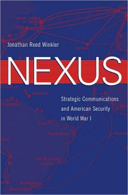 Nexus: Strategic Communications and American Security in World War I
