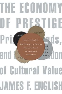 The Economy of Prestige: Prizes, Awards, and the Circulation of Cultural Value