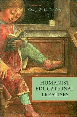 Humanist Educational Treatises (I Tatti Renaissance Library)