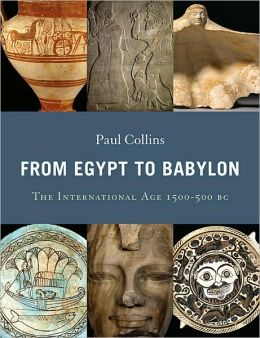 From Egypt to Babylon: The International Age 1550-500 BC
