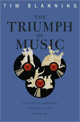 The Triumph of Music: The Rise of Composers, Musicians, and Their Art