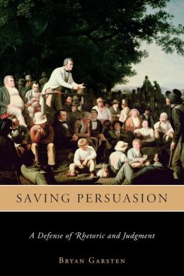 Saving Persuasion: A Defense of Rhetoric and Judgment