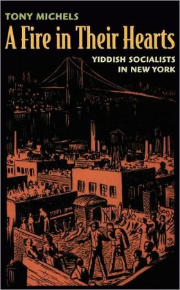 A Fire in Their Hearts: Yiddish Socialists in New York