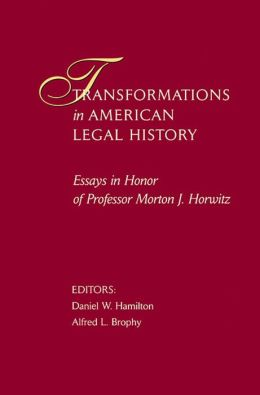 Transformations in American Legal History: Essays in Honor of Professor Morton J. Horwitz