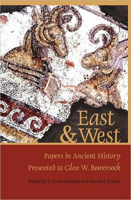East and West: Papers in Ancient History Presented to Glen W. Bowersock