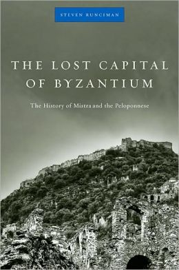 The Lost Capital of Byzantium: The History of Mistra and the Peloponnese