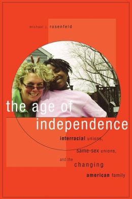 The Age of Independence: Interracial Unions, Same-Sex Unions, and the Changing American Family