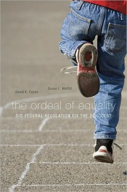 The Ordeal of Equality: Did Federal Regulation Fix the Schools?