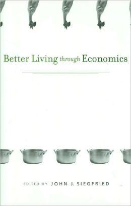 Better Living through Economics