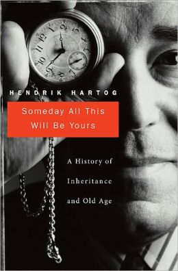 Someday All This Will Be Yours: A History of Inheritance and Old Age